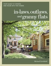 in laws outlaws and granny flats your guide to turning one