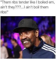 Denzel Meme - them ribs tender uncle denzel know your meme