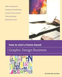 how to start a home based graphic design business home based