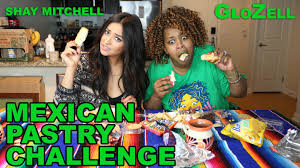 Glozell Challenge Mexican Pastry Challenge Glozell Shay Mitchell
