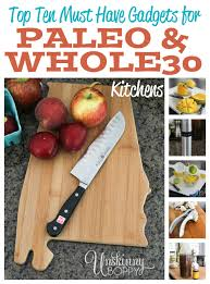 must have kitchen gadgets ten best gadgets for whole30 and paleo kitchens unskinny boppy