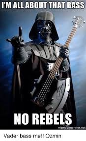 Star Wars Meme Generator - i m all about that bass no rebels memegenerator net vader bass me
