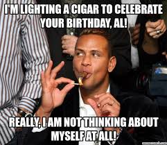 Al Meme - m lighting a cigar to celebrate your birthday al