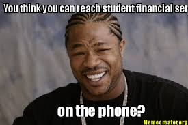 Phone Meme Generator - meme creator you think you can reach student financial services on