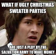 Christmas Sweater Meme - what if ugly christmas sweater parties are just a ploy by the