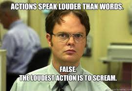 Scream Meme - actions speak louder than words false the loudest action is to