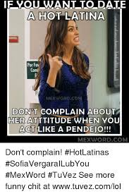 Hot Date Meme - pics esmemes com if you want to date a hot latina