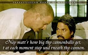 Shakespeare Lyrics Meme - 15 iconic gangs of wasseypur dialogues translated to shakespearean