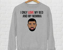 I Love My Bed Meme - i only love my bed and my momma i m sorry drake parody