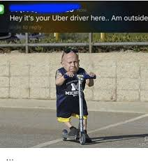 Meme Uber - now hey it s your uber driver here am outside slide to reply michi