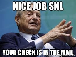 Nice Job Meme - nice job snl your check is in the mail george soros and clinton