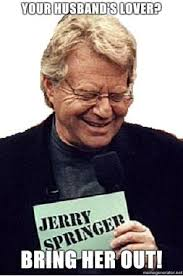 Jerry Springer Memes - jerry springer meme funny things pinterest meme funny