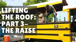 skoolie conversion lifting bus roof part 3 of 3 the raise skoolie bus conversion