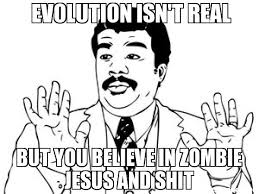 Zombie Jesus Meme - evolution isn t real but you believe in zombie jesus and shit meme