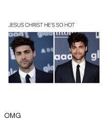 Omg Girl Meme - jesus christ he s so hot aad omg girl meme on me me