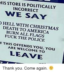 Thank You Come Again Meme - his store is politically incorrect vne say hell with christmas death