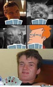 Meme Stoner Guy - stoner guy tries poker by isiieh meme center