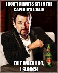 Riker Chair I Don U0027t Always Sit In The Captain U0027s Chair But When I Do I Slouch