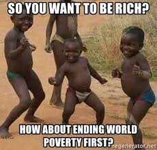 Poor African Kid Meme - so you want to be rich how about ending world poverty first