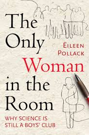 eileen pollack the only woman in the room why science is still a