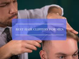 best hair clippers for men a guide in choosing the best 2016