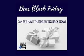 dear black friday can we thanksgiving back now
