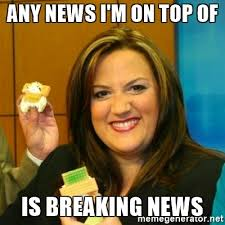 Breaking News Meme Generator - any news i m on top of is breaking news fat news anchor meme