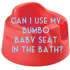 What Age For Bumbo Chair Can I Use My Bumbo Baby Seat In The Bath Bumbo Baby Seats