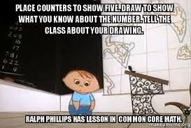 Common Core Math Meme - place counters to show five draw to show what you know about the