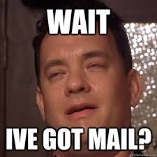 Mail Meme - wait ive got mail tom hanks 9 guy quickmeme