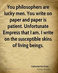 write on paper catherine the great quotes quotehd you write on paper and paper is patient unfortunate