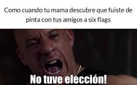 Six Flags Meme - dopl3r com memes como cuando tu mama descubre que fuiste de