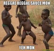 Reggae Meme - reggae reggae sauce mon yeh mon make a meme