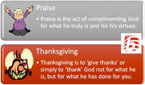 difference between praise and thanksgiving praise vs thanksgiving