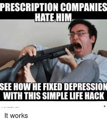 It Works Memes - prescription companies hate him see how he fixed depression with