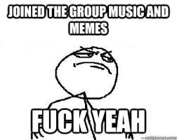 Fuck Yeah Memes - joined the group music and memes fuck yeah fuck yeah minecraft