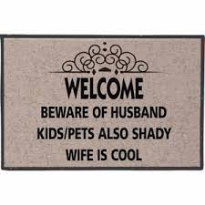 funny welcome welcome beware of husband kids pets also shady wife cool funny
