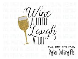 wine glass sayings svg wine svg wine a little laugh a lot svg wine glass svg wine