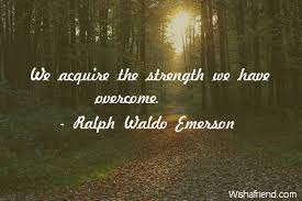 ralph waldo emerson quote we acquire the strength we overcome