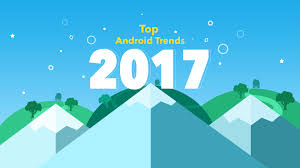 top 12 android trends for 2017