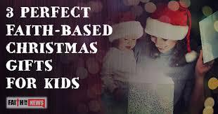 faith gifts 3 faith based christmas gifts for kids faith in the news