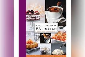 le petit larousse cuisine un livre une recette petit larousse pâtissier