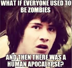 Funny Zombie Memes - what if everyone used to be zombies and then zombie meme picsmine