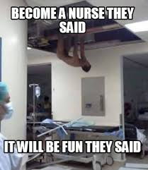 They Said Meme Generator - meme creator become a nurse they said it will be fun they said