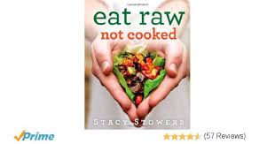 eat raw not cooked stacy stowers 9781476752075 amazon com books
