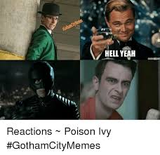 Hell Yeah Meme - hell yeah reactions poison ivy gothamcitymemes yeah meme on