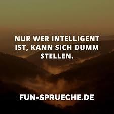 intelligente sprüche nur wer intelligent ist kann sich dumm stellen http www