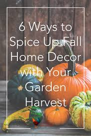 6 ways to spice up fall home decor with your garden harvest