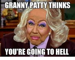 Granny Meme - granny patty thinks you re going to hell meme on me me