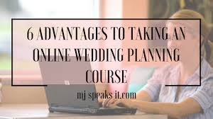 wedding planning courses 6 advantages to taking an online wedding planning course mj